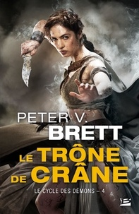 Peter-V Brett - Le cycle des démons Tome 4 : Le trône de crâne.