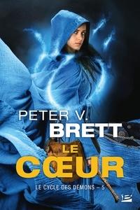 Peter-V Brett - Le cycle des démons Tome 5 : Le coeur.