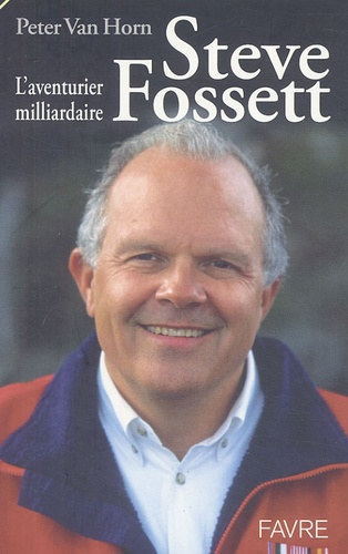 Peter Van Horn - Steve Fossett, l'aventurier milliardaire.