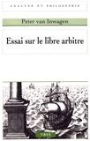 Peter Van Inwagen - Essai sur le libre arbitre.