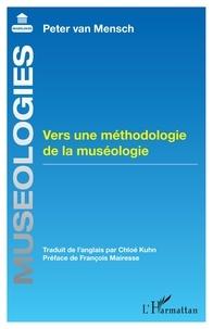 Peter Van Mensch - Vers une méthodologie de la muséologie.