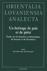 Peter Van Nuffelen - Un héritage de paix et de piété - Etude sur les histoires ecclésiastiques de Socrate et de Sozomène.
