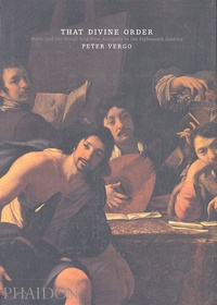 Peter Vergo - That Divine Order - Music and the Visual Arts from Antiquity to the Eighteenth Century.