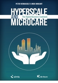 Peter Verhasselt et Nick Boucart - Hyperscale and Microcare - The Digital Business Cookbook.