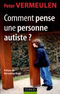 Ebook gratuit ebook télécharger Comment pense une personne autiste ? (Litterature Francaise) par Peter Vermeulen 9782100488667 MOBI DJVU