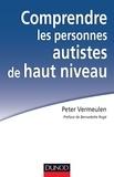 Peter Vermeulen - Comprendre les personnes autistes de haut niveau - Le syndrome d'Asperger à l'épreuve de la clinique.