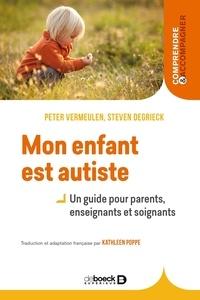 Peter Vermeulen - Mon enfant est autiste - Un guide pour parents enseignants et soignants.