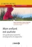 Peter Vermeulen et Steven Degrieck - Mon enfant est autiste - Un guide pour parents, enseignants et soignants.