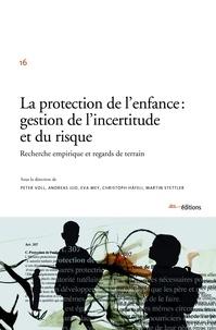 Peter Voll - La protection de l'enfance : gestion de l'incertitude et du risque : recherche empirique et regards de terrain.