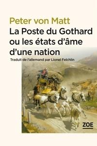 Peter von Matt - La Poste du Gothard ou les états d'âme d'une nation - Promenades dans la Suisse littéraire et politique.