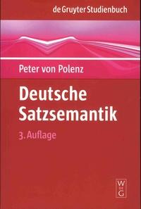 Peter von Polenz - Deutsche Satzsemantik - grundbegriffe des Zwischen-den-Zeilen-Lesens - Tome 3, Unveränderte Auflage.
