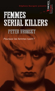Peter Vronsky - Femmes serial killers - Pourquoi les femmes tuent ?.