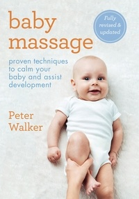 Peter Walker - Baby Massage - Proven techniques to calm your baby and assist development.