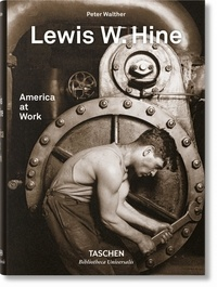 Peter Walther - Lewis W. Hine - America at Work.