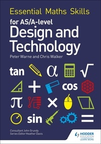 Peter Warne et Chris Walker - Essential Maths Skills for AS/A Level Design and Technology.