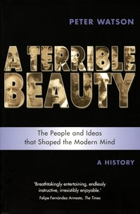 Peter Watson - Terrible Beauty: A Cultural History of the Twentieth Century - The People and Ideas that Shaped the Modern Mind: A History.