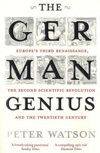 Peter Watson - The German Genius - Europe's Third Rennaissance, the Second Scientific Revolution and the Twentieth Century.