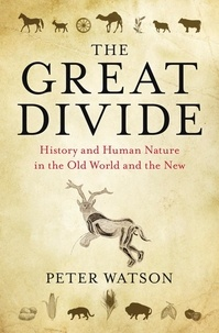 Peter Watson - The Great Divide - History and Human Nature in the Old World and the New.