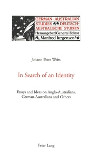 Peter Weiss - In Search of an Identity - Essays and Ideas on Anglo-Australians, German-Australians and Others.