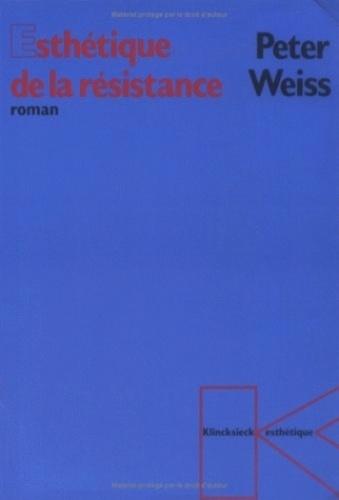 Peter Weiss - L'esthétique de la résistance - Tome 1.