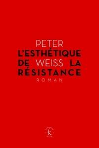 Peter Weiss - L'esthétique de la résistance.