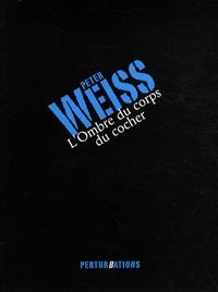 Peter Weiss - L'Ombre du corps du cocher.