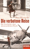 Peter Wensierski - Die verbotene Reise - Die Geschichte einer abenteuerlichen Flucht.