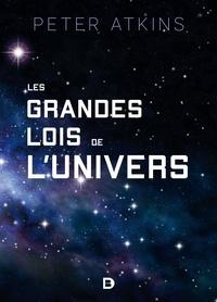 Peter William Atkins - Les grandes lois de l'univers.