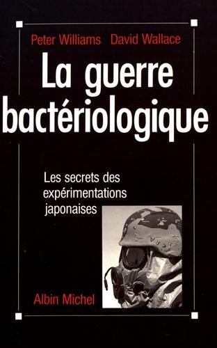 Peter Williams et David Wallace - La guerre bactériologique - Les secrets des expérimentations japonaises.