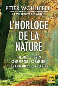 L'horloge de la nature- Prévoir le temps, comprendre les saisons, les animaux et les plantes - Peter Wohlleben pdf epub