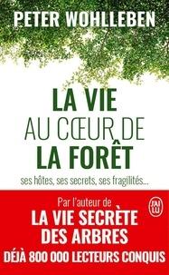 Peter Wohlleben - La vie au coeur de la forêt - Ses hôtes, ses secrets, ses fragilités....