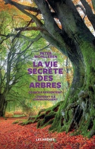Peter Wohlleben - La vie secrète des arbres - Ce qu'ils ressentent, comment ils communiquent, un monde inconnu s'ouvre à nous.