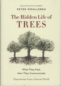 Peter Wohlleben - The Hidden Life of Trees - What They Feel, How They Communicate - Discoveries from a Secret World.
