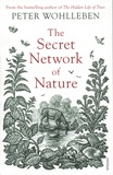 Peter Wohlleben - The Secret Network of Nature - The Delicate Balance of All Living Things.