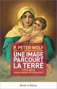 Peter Wolf - Une image parcourt la terre - 1915-2015 L'image mariale de Schoenstatt.
