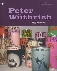 Peter Wüthrich - Peter Wüthrich - My world, du 9 Mars 2006 au 28 Mai 2006.