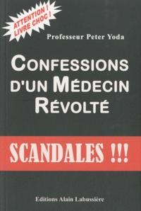 Peter Yoda - Confessions d'un médecin révolté.