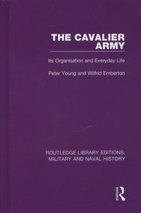 Peter Young et Wilfrid Emberton - The Cavalier Army - Its Organisation and Everyday Life.