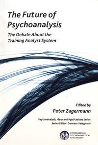 Peter Zagermann - The Future of Psychoanalysis - The Debate about the Training Analyst System.