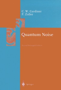 Peter Zoller et Crispin-W Gardiner - QUANTUM NOISE. - Second Enlarged Edition.