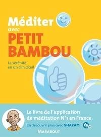 Petit BamBou - Méditer avec Petit Bambou - La sérénité en un clin d'oeil.