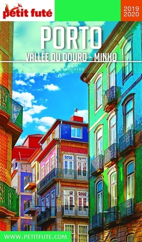 Petit Futé Porto. Vallée du Douro, Minho  Edition 2019-2020
