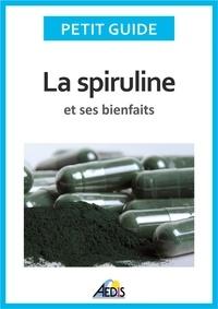 Petit Guide - La spiruline et ses bienfaits - Les vertus de l'algue bleu-vert....
