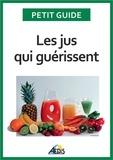 Petit Guide - Les jus qui guérissent - Bien-être et énergie pour vitaliser votre nutrition.