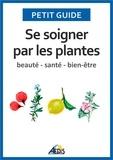 Petit Guide et Jean-Marie Polese - Se soigner par les plantes - Beauté - santé - bien-être.