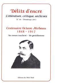 William Cherbonnier et Pierre Michel - Délits d'encre N° 16, printemps 201 : Centenaire Octave Mirbeau (1848-1917).