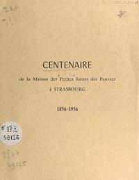 Petites Soeurs des Pauvres (Ma - Centenaire de la Maison des Petites Sœurs des Pauvres à Strasbourg, 1856-1956.
