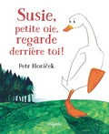 Petr Horacek - Susie, petite oie, regarde derrière toi !.
