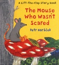Petr Horacek - The Mouse Who Wasn't Scared - A Lift-the-Flap Story Book.