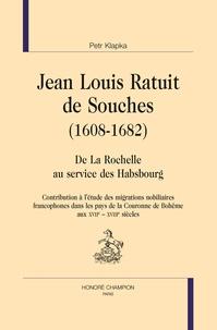 Petr Klapka - Jean Louis Ratuit de Souches (1608-1682) - De La Rochelle au service des Habsbourg. Contribution à l'étude des migrations nobiliaires francophones dans les pays de la couronne de bohême aux  XVIIe-XVIIIe siècles.